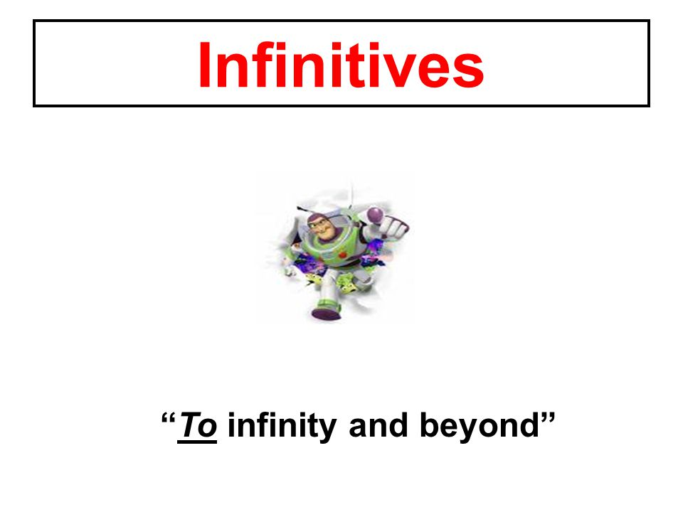 Infinitives To infinity and beyond