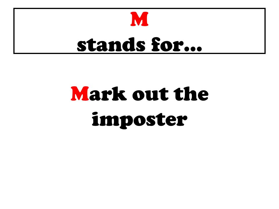 M stands for… Mark out the imposter