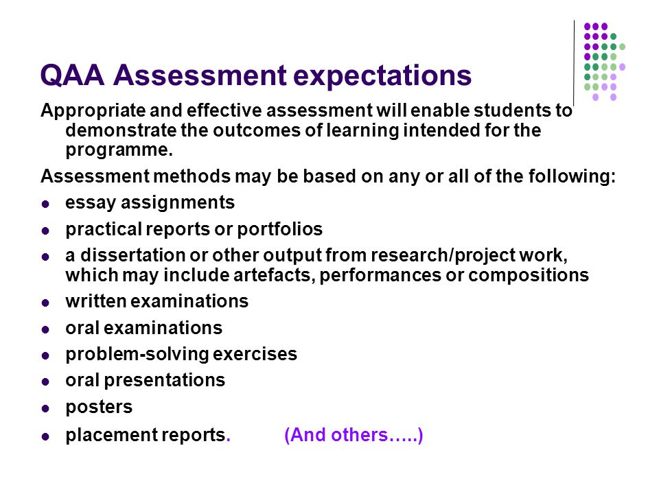 QAA Assessment expectations Appropriate and effective assessment will enable students to demonstrate the outcomes of learning intended for the programme.