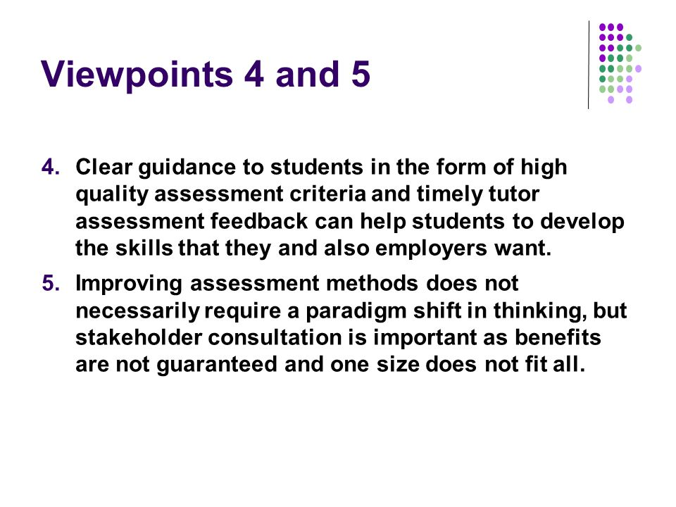 Viewpoints 4 and 5 4.Clear guidance to students in the form of high quality assessment criteria and timely tutor assessment feedback can help students to develop the skills that they and also employers want.
