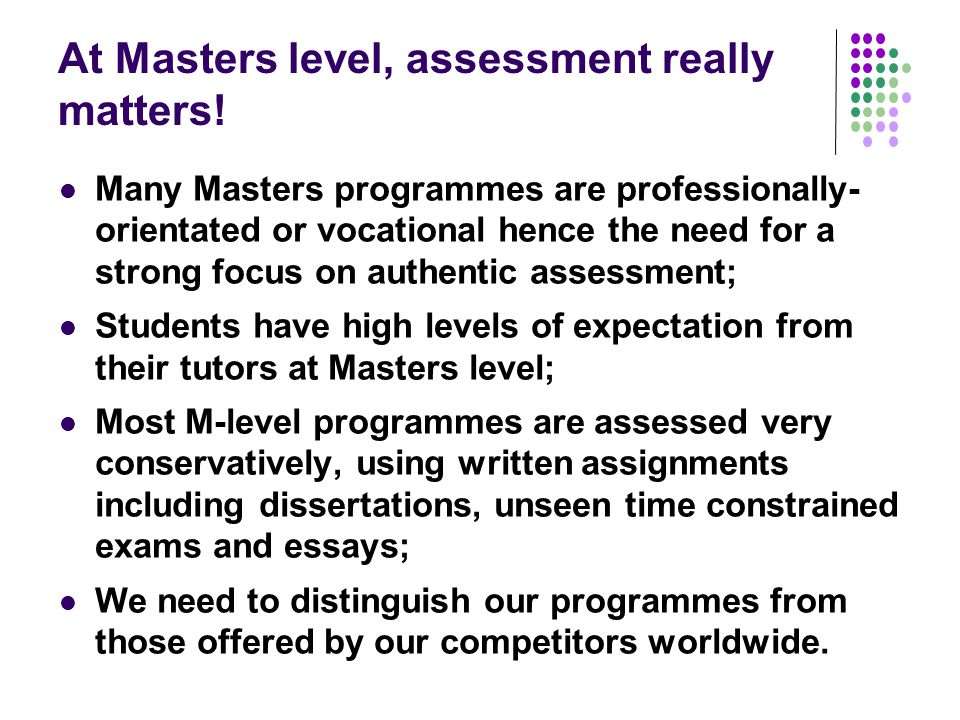 At Masters level, assessment really matters.