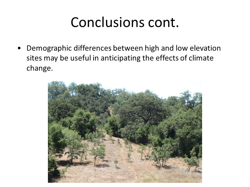 Conclusions cont. Demographic differences between high and low elevation sites may be useful in anticipating the effects of climate change.