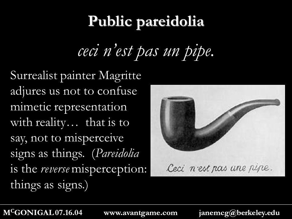 Public pareidolia M C GONIGAL 07.16.04 www.avantgame.com janemcg@berkeley.edu ceci n'est pas un pipe.