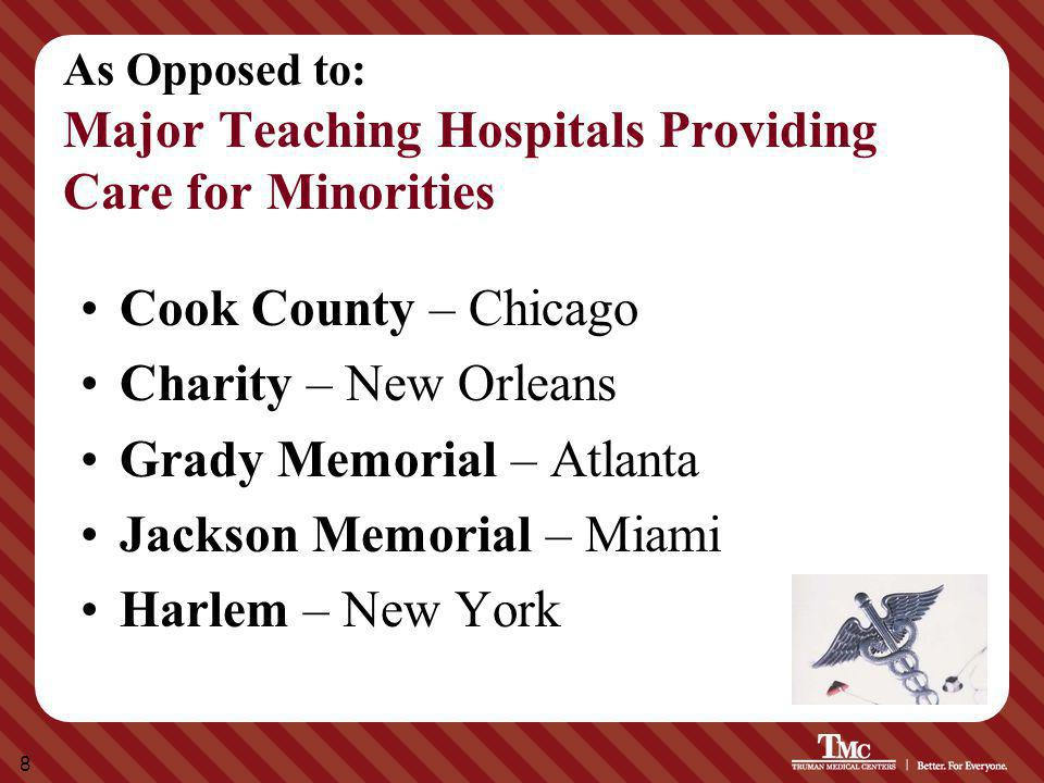 8 As Opposed to: Major Teaching Hospitals Providing Care for Minorities Cook County – Chicago Charity – New Orleans Grady Memorial – Atlanta Jackson M