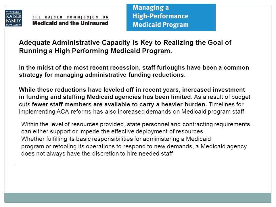 Adequate Administrative Capacity is Key to Realizing the Goal of Running a High Performing Medicaid Program.