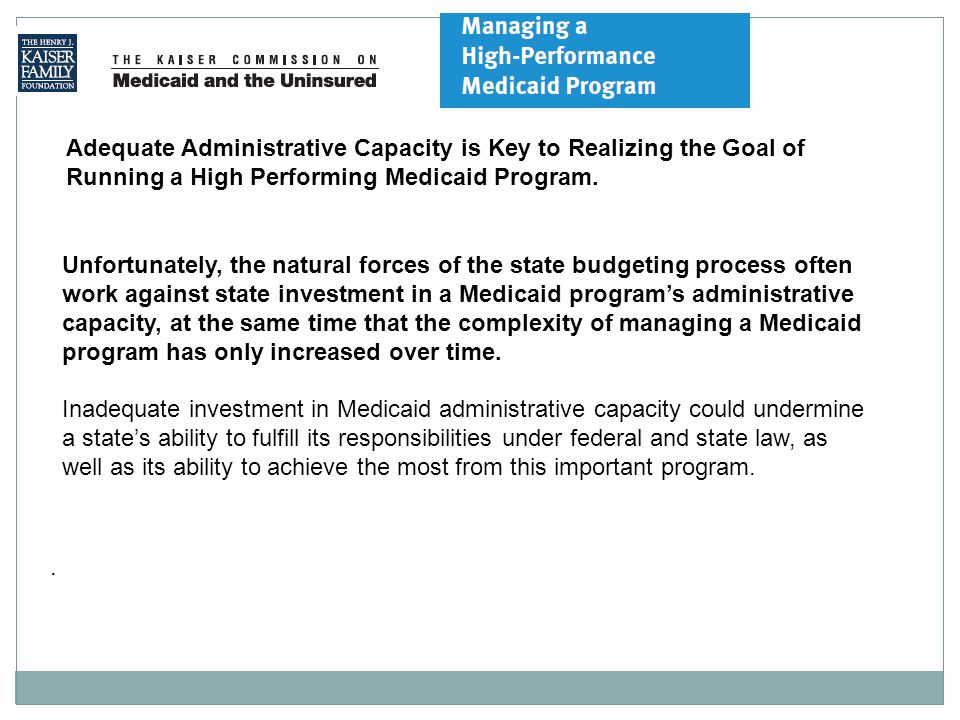 Adequate Administrative Capacity is Key to Realizing the Goal of Running a High Performing Medicaid Program..