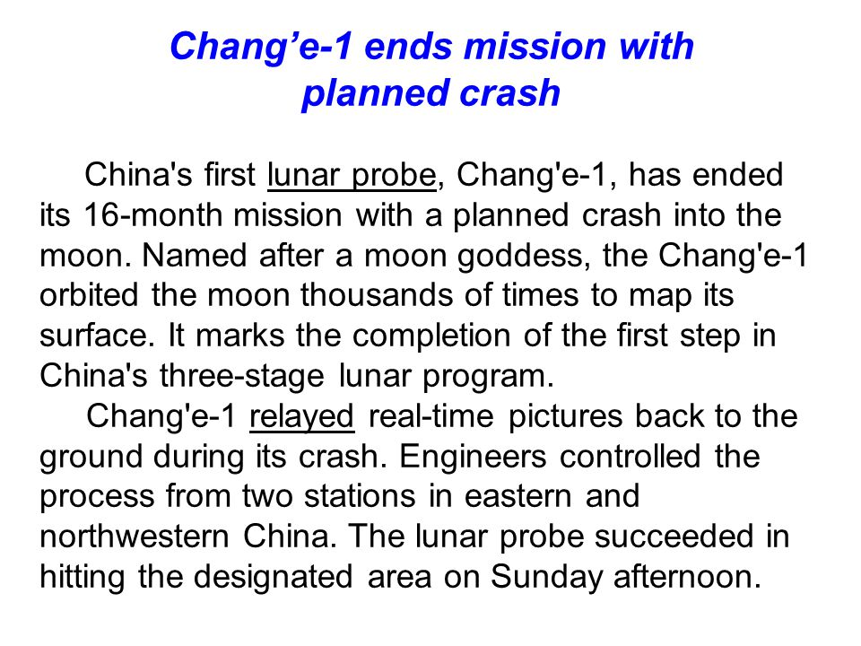 Chang'e-1 ends mission with planned crash China s first lunar probe, Chang e-1, has ended its 16-month mission with a planned crash into the moon.