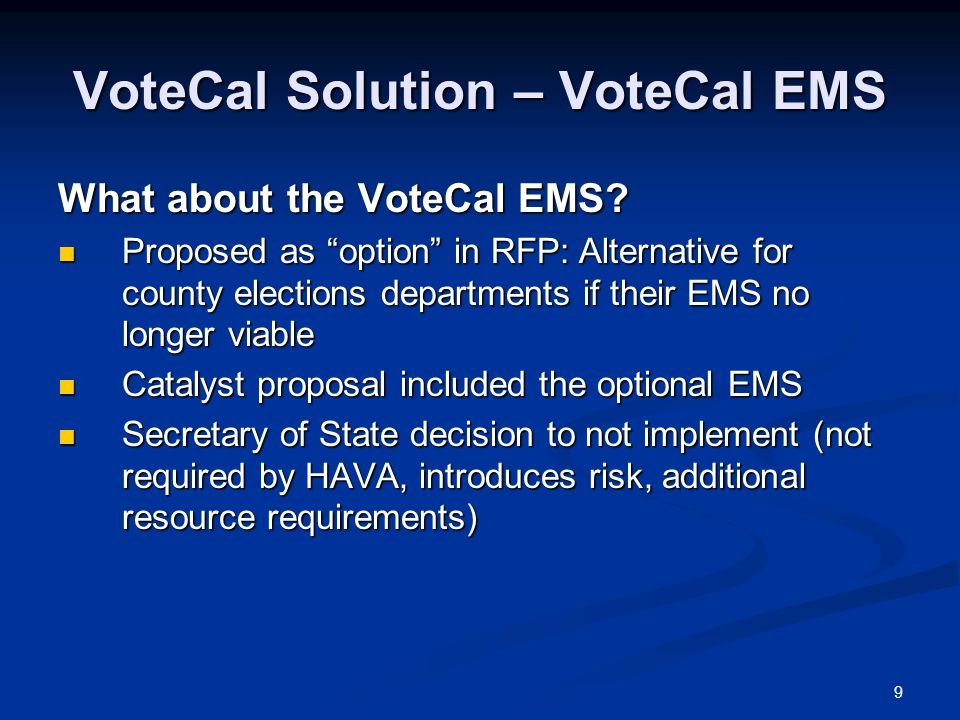 9 VoteCal Solution – VoteCal EMS What about the VoteCal EMS.