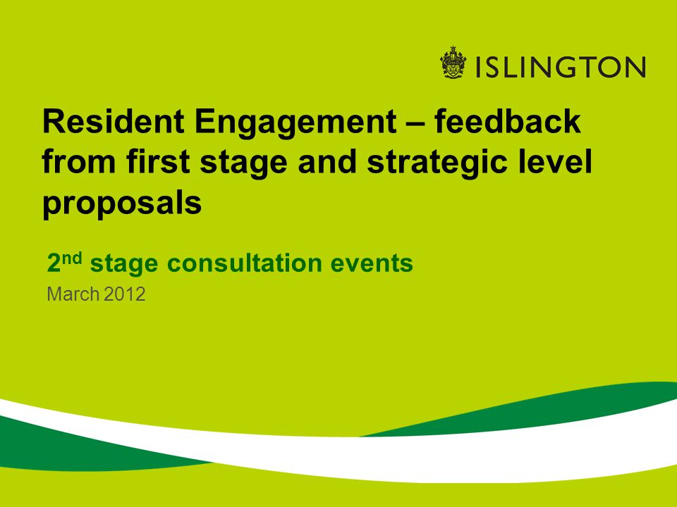 Resident Engagement – feedback from first stage and strategic level proposals 2 nd stage consultation events March 2012