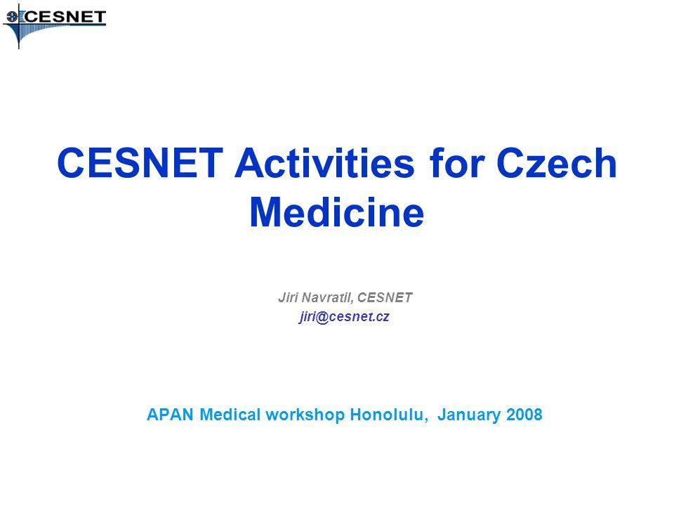 CESNET Activities for Czech Medicine Jiri Navratil, CESNET jiri@cesnet.cz APAN Medical workshop Honolulu, January 2008