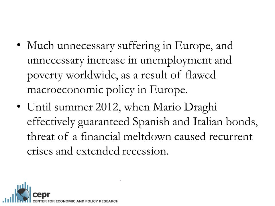 Much unnecessary suffering in Europe, and unnecessary increase in unemployment and poverty worldwide, as a result of flawed macroeconomic policy in Europe.