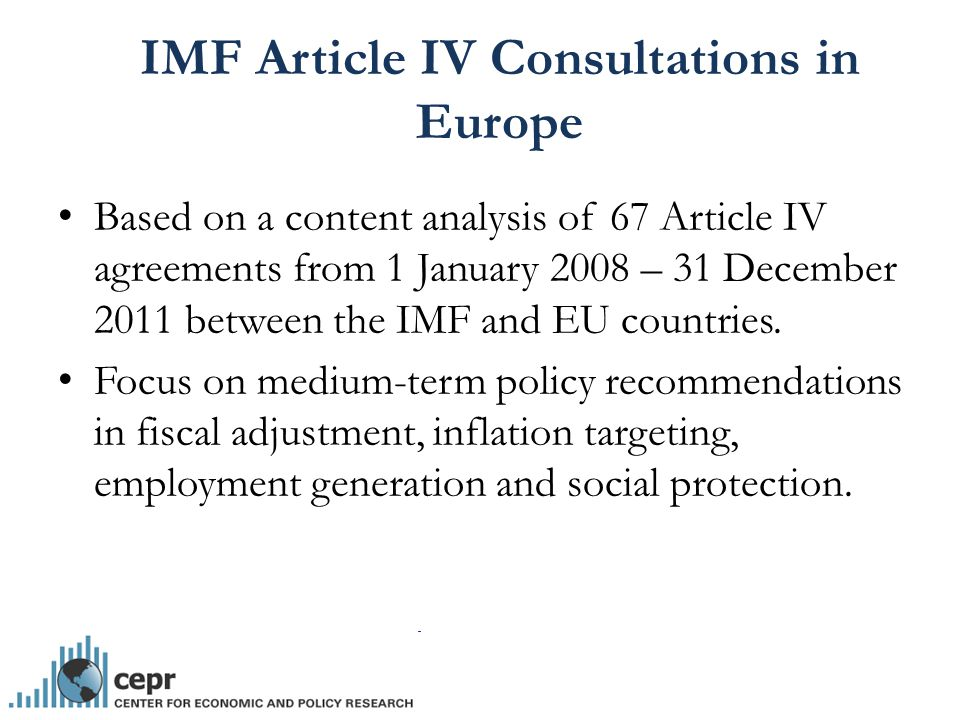 Based on a content analysis of 67 Article IV agreements from 1 January 2008 – 31 December 2011 between the IMF and EU countries.