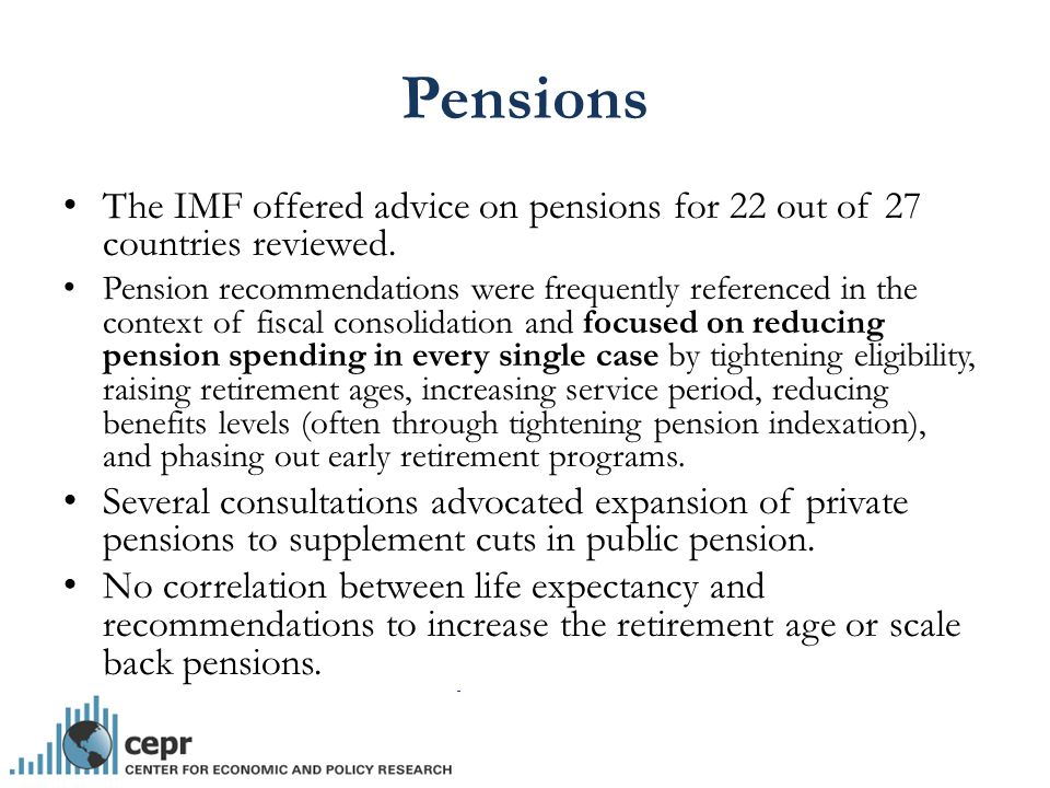 Pensions The IMF offered advice on pensions for 22 out of 27 countries reviewed.