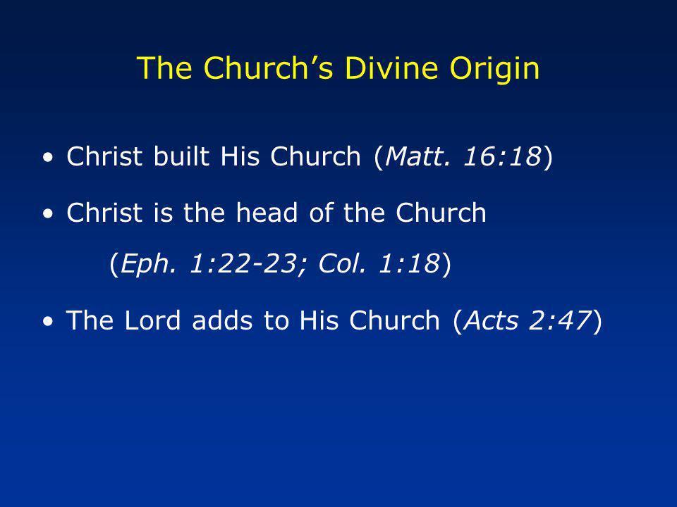 The Church's Divine Origin Christ built His Church (Matt.