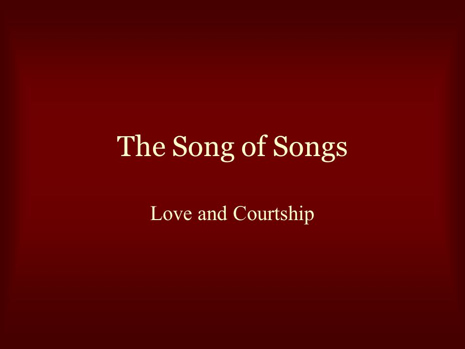 The Song of Songs First, a few comments: God leaves room for the judgement of the parents This is not going to be an in-depth verse-by-verse study The Characters
