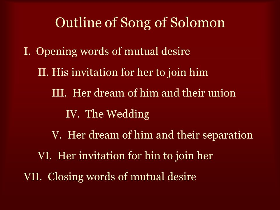 Outline of Song of Solomon I. Opening words of mutual desire II.