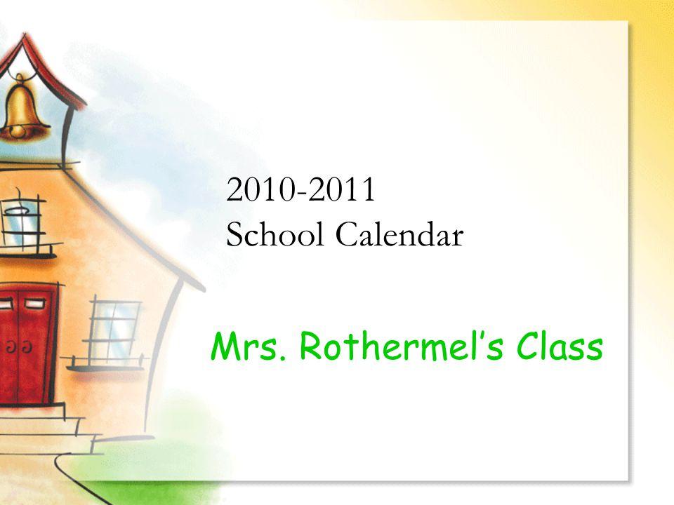 2010-2011 School Calendar Mrs. Rothermel's Class