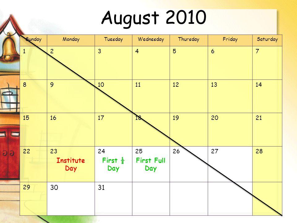August 2010 SundayMondayTuesdayWednesdayThursdayFridaySaturday 1234567 891011121314 15161718192021 2223 Institute Day 24 First ½ Day 25 First Full Day 262728 29 3031