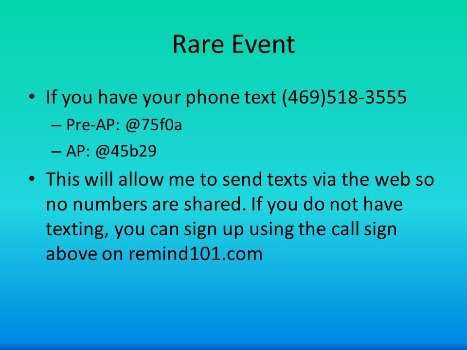 Rare Event If you have your phone text (469)518-3555 – Pre-AP: @75f0a – AP: @45b29 This will allow me to send texts via the web so no numbers are shared.