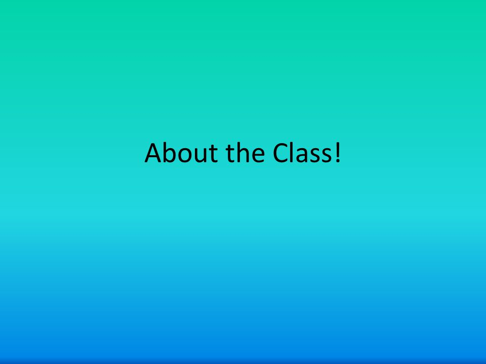 About the Class!
