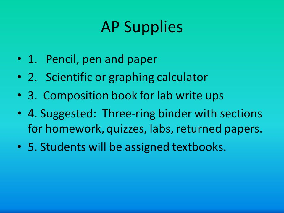 AP Supplies 1. Pencil, pen and paper 2. Scientific or graphing calculator 3.
