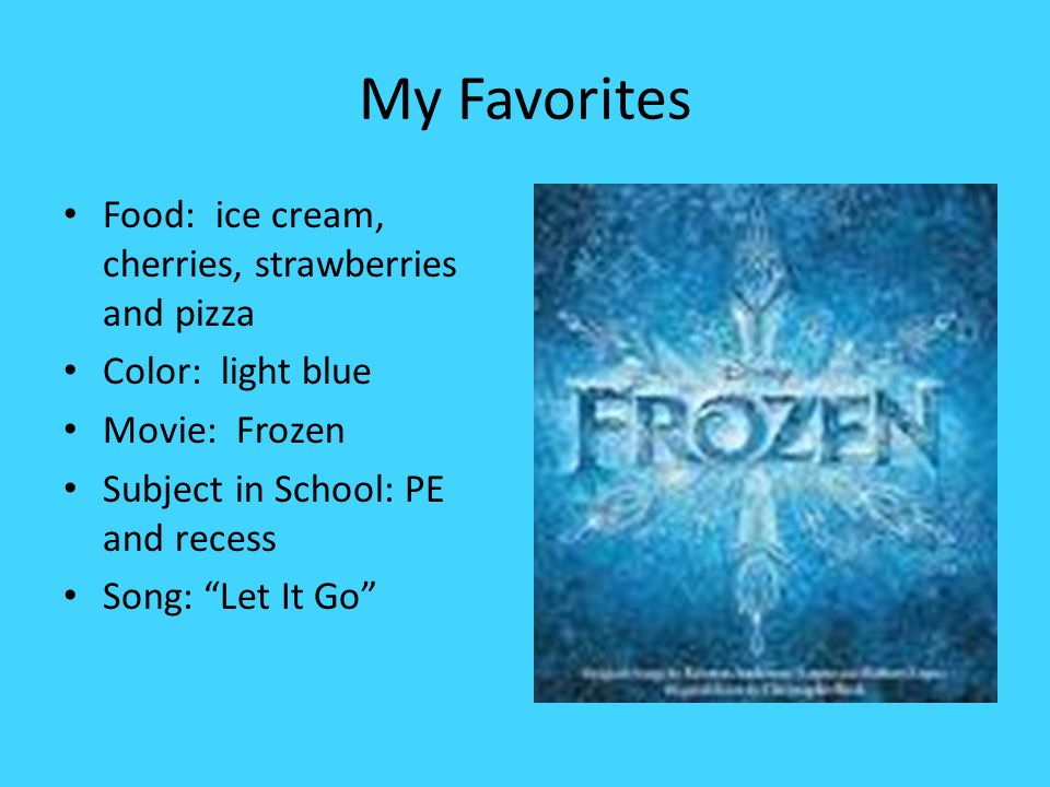 """My Favorites Food: ice cream, cherries, strawberries and pizza Color: light blue Movie: Frozen Subject in School: PE and recess Song: """"Let It Go"""""""