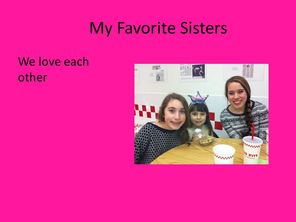 My Favorite Sisters We love each other