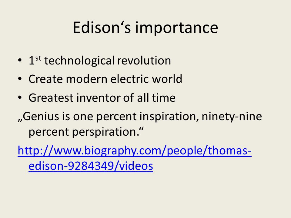 "Edison's importance 1 st technological revolution Create modern electric world Greatest inventor of all time ""Genius is one percent inspiration, ninet"