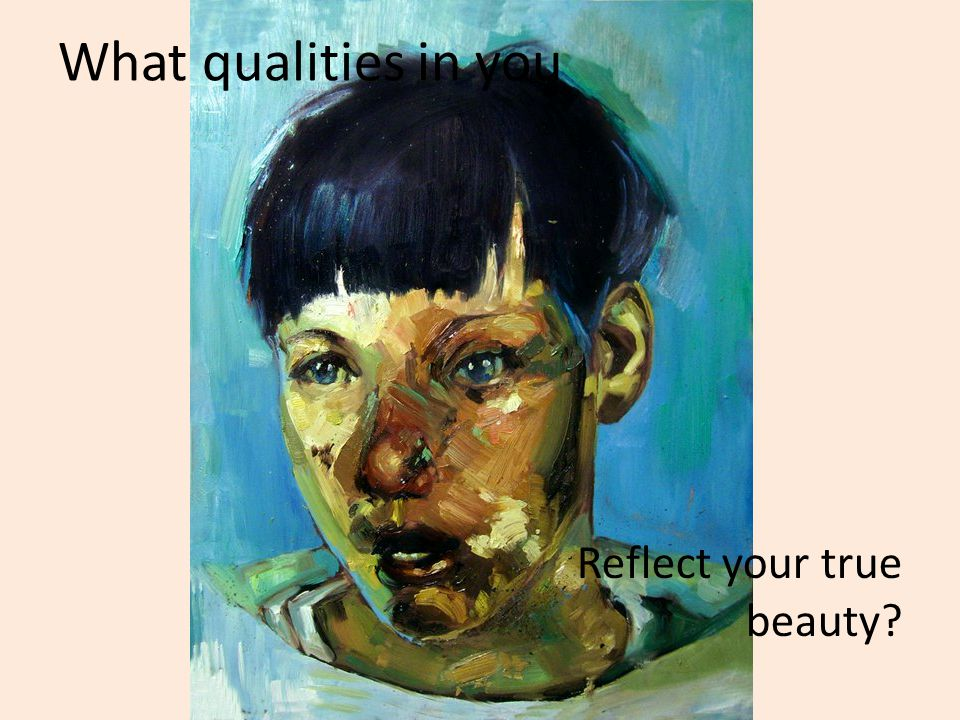 Reflect your true beauty? What qualities in you