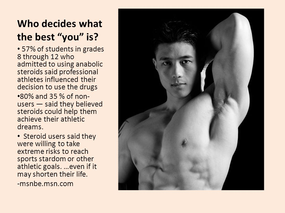 """Who decides what the best """"you"""" is? 57% of students in grades 8 through 12 who admitted to using anabolic steroids said professional athletes influenc"""