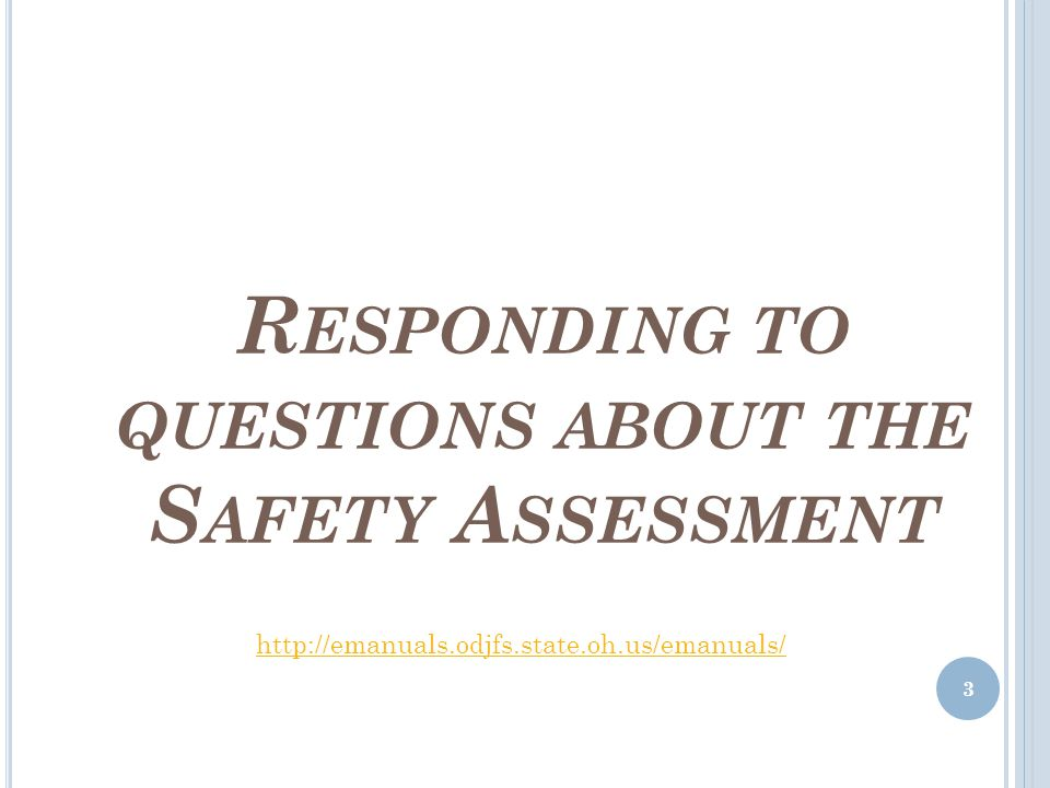 R ESPONDING TO QUESTIONS ABOUT THE S AFETY A SSESSMENT 3 http://emanuals.odjfs.state.oh.us/emanuals/