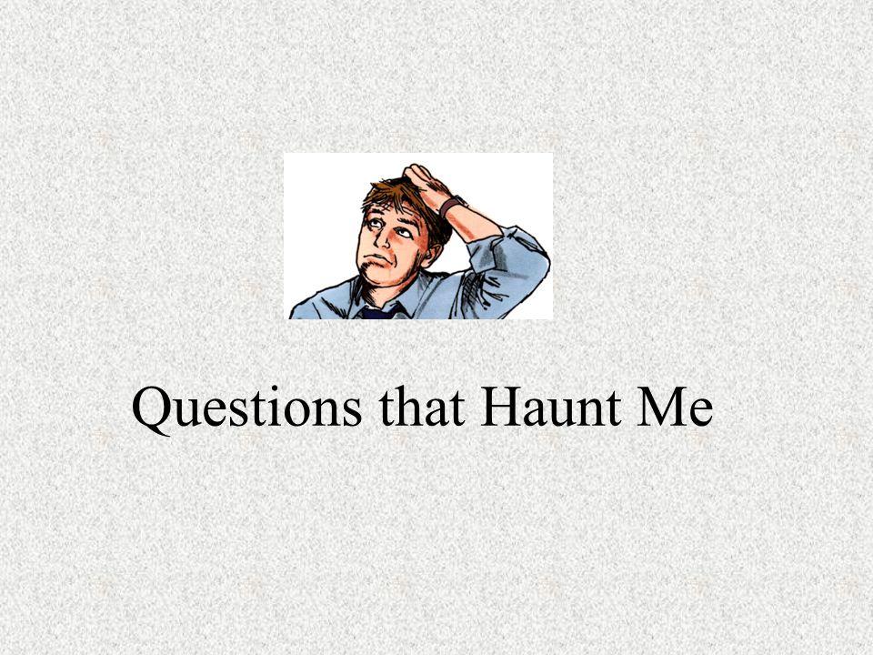 Questions that Haunt Me