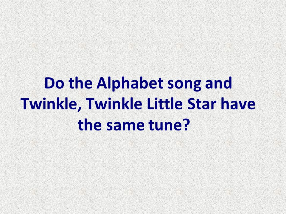 Do the Alphabet song and Twinkle, Twinkle Little Star have the same tune