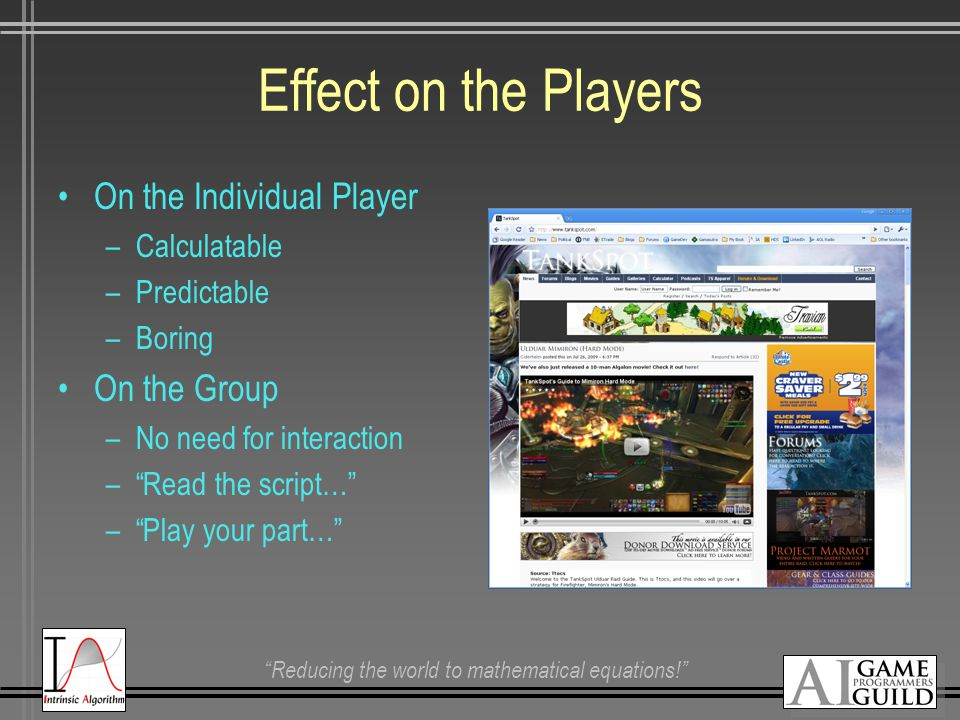Reducing the world to mathematical equations! Effect on the Players On the Individual Player –Calculatable –Predictable –Boring On the Group –No need for interaction – Read the script… – Play your part…