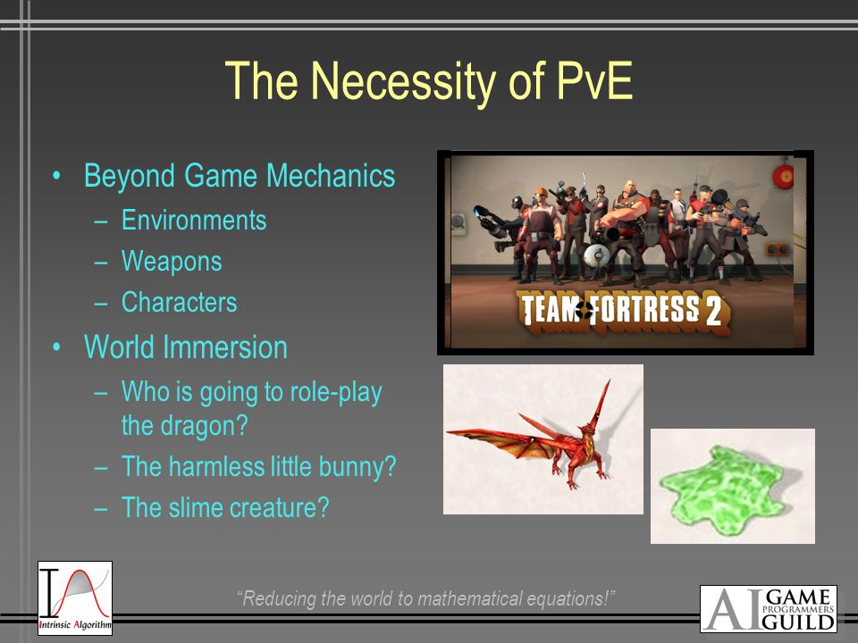 Reducing the world to mathematical equations! The Necessity of PvE Beyond Game Mechanics –Environments –Weapons –Characters World Immersion –Who is going to role-play the dragon.