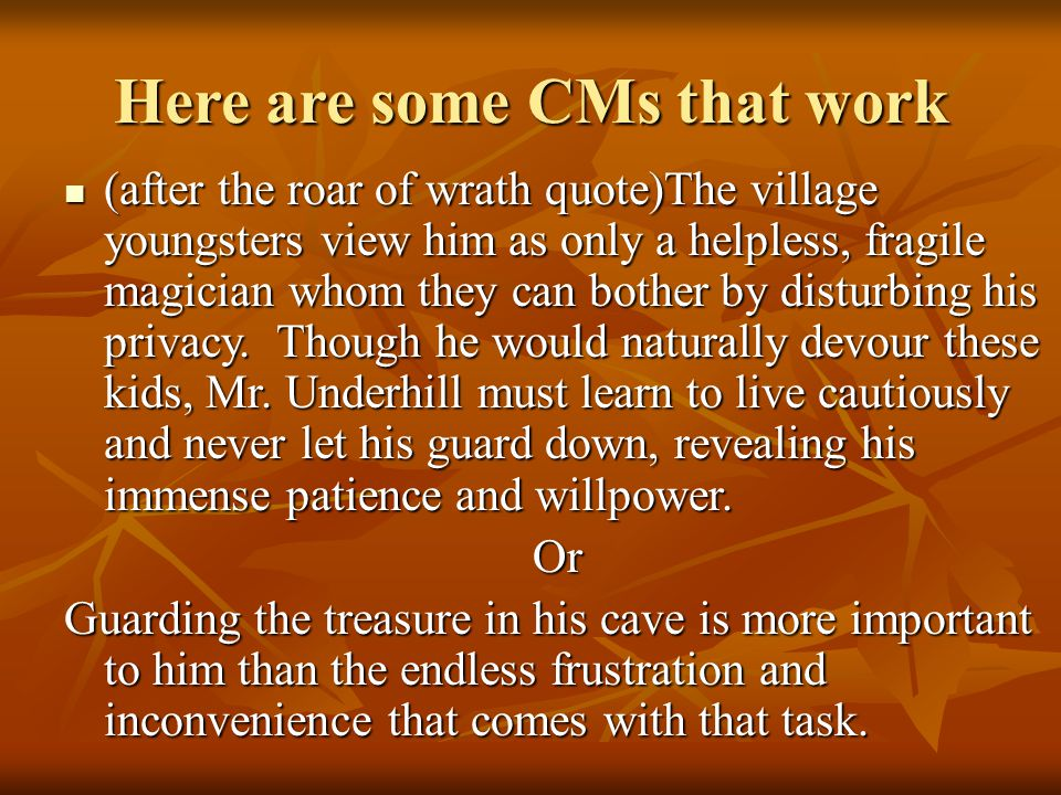 Here are some CMs that work (after the roar of wrath quote)The village youngsters view him as only a helpless, fragile magician whom they can bother by disturbing his privacy.