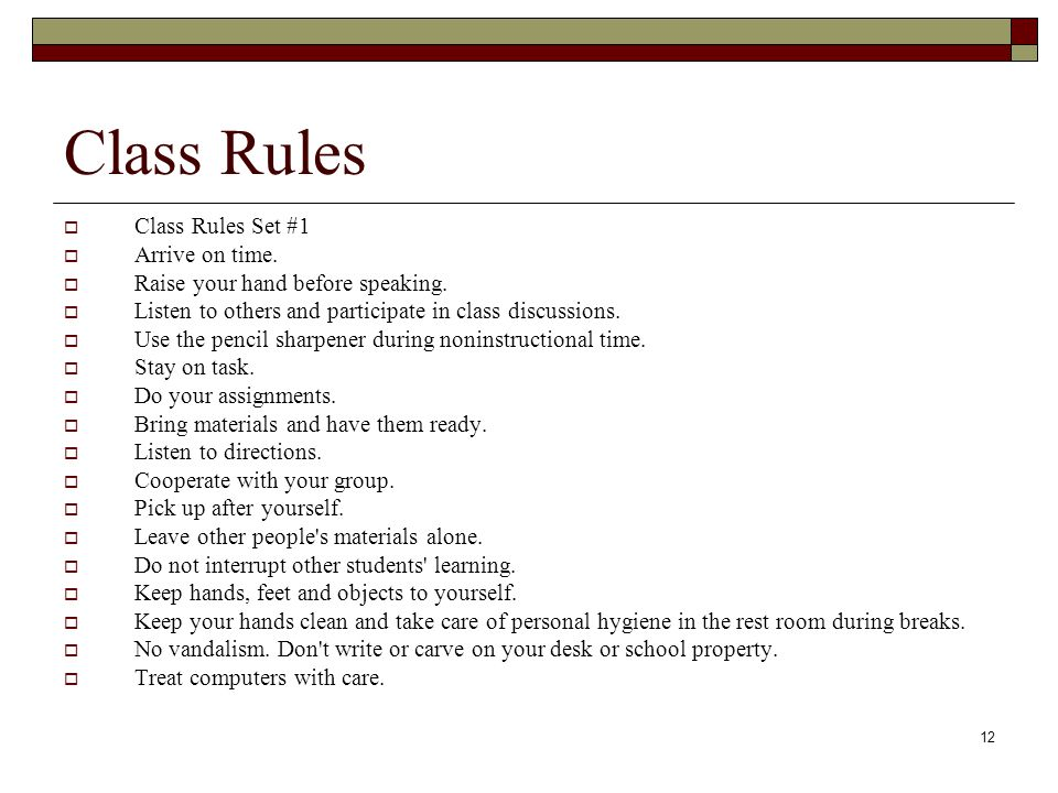 12 Class Rules  Class Rules Set #1  Arrive on time.