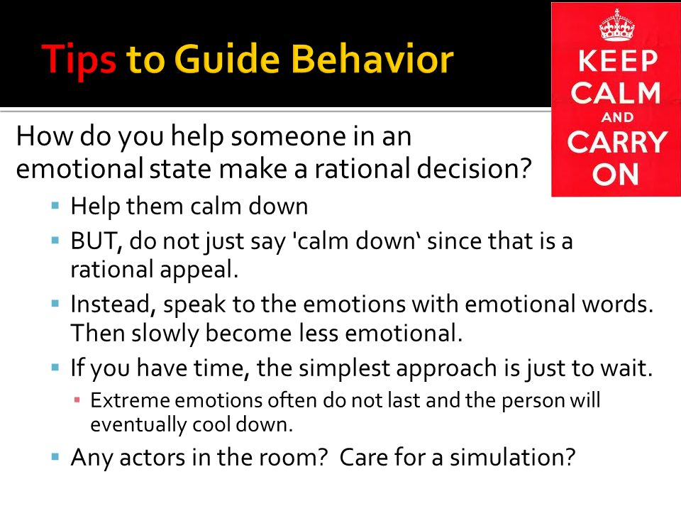 How do you help someone in an emotional state make a rational decision.