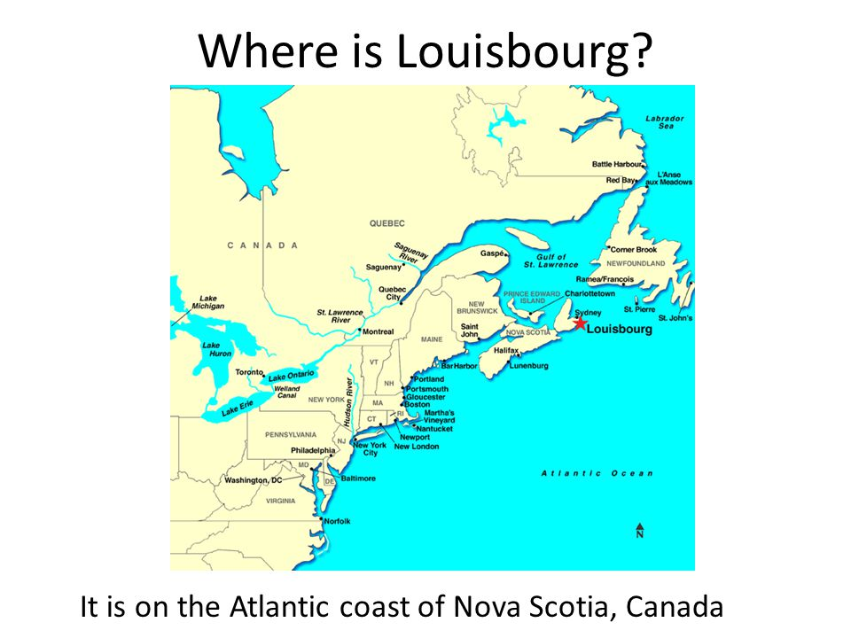 Where is Louisbourg? It is on the Atlantic coast of Nova Scotia, Canada