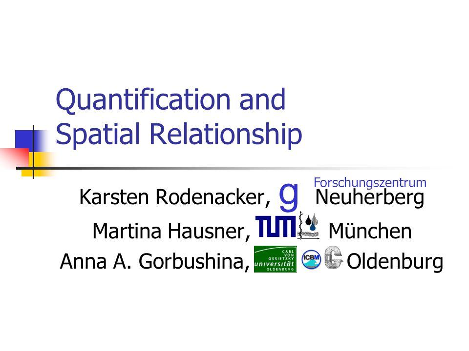Quantification and Spatial Relationship Karsten Rodenacker, Neuherberg Martina Hausner, München Anna A.