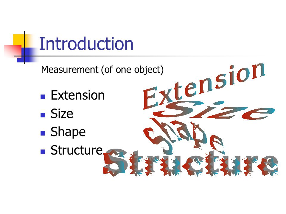 Introduction Extension Size Shape Structure Measurement (of one object)