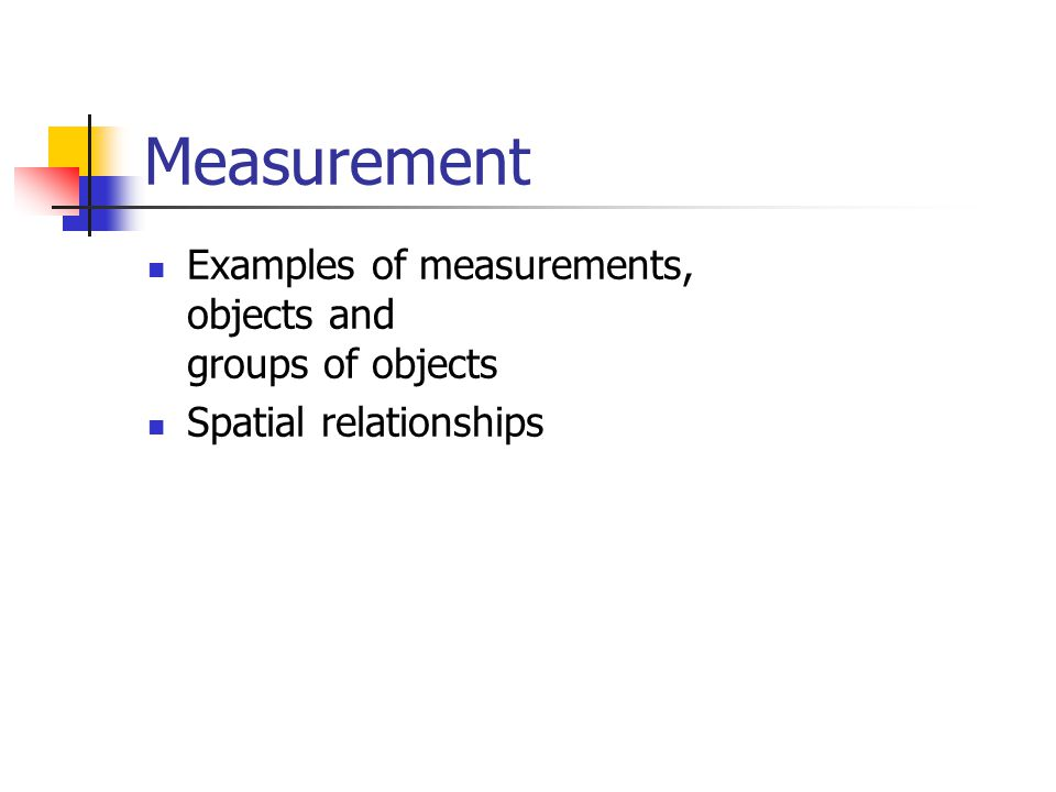 Examples of measurements, objects and groups of objects Spatial relationships Measurement