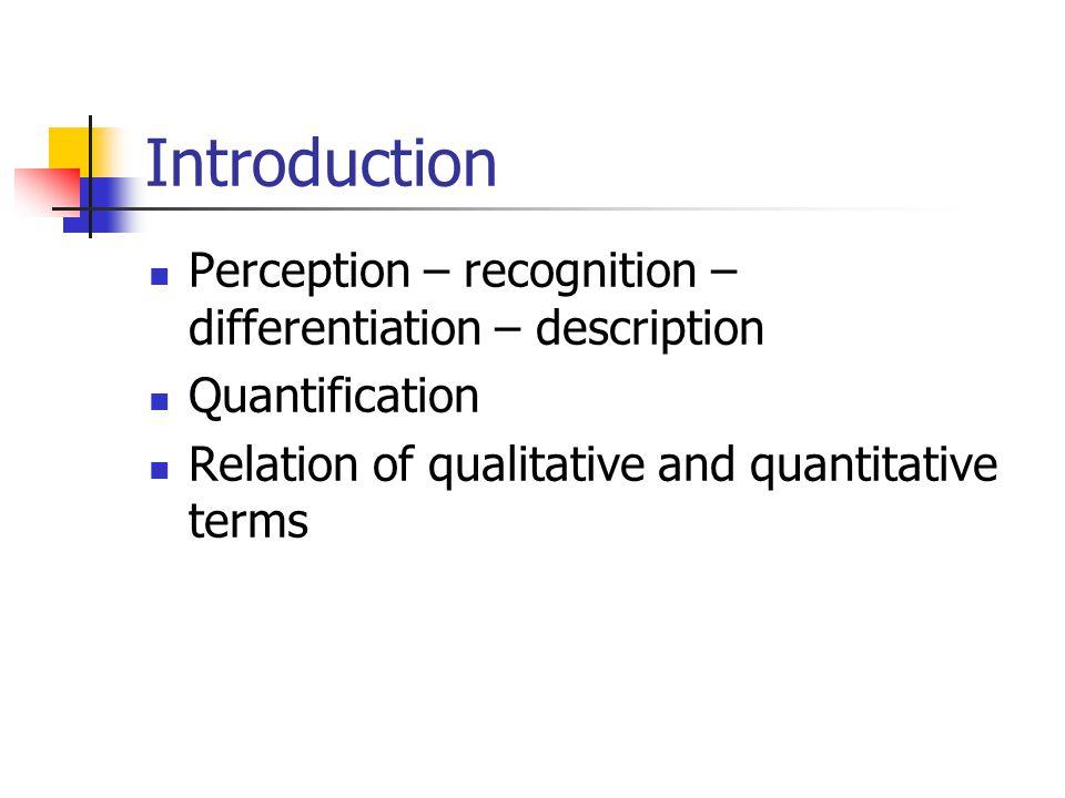 Introduction Perception – recognition – differentiation – description Quantification Relation of qualitative and quantitative terms