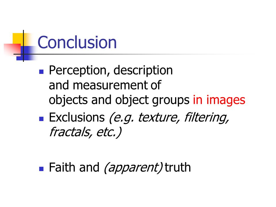 Conclusion Perception, description and measurement of objects and object groups in images Exclusions (e.g.