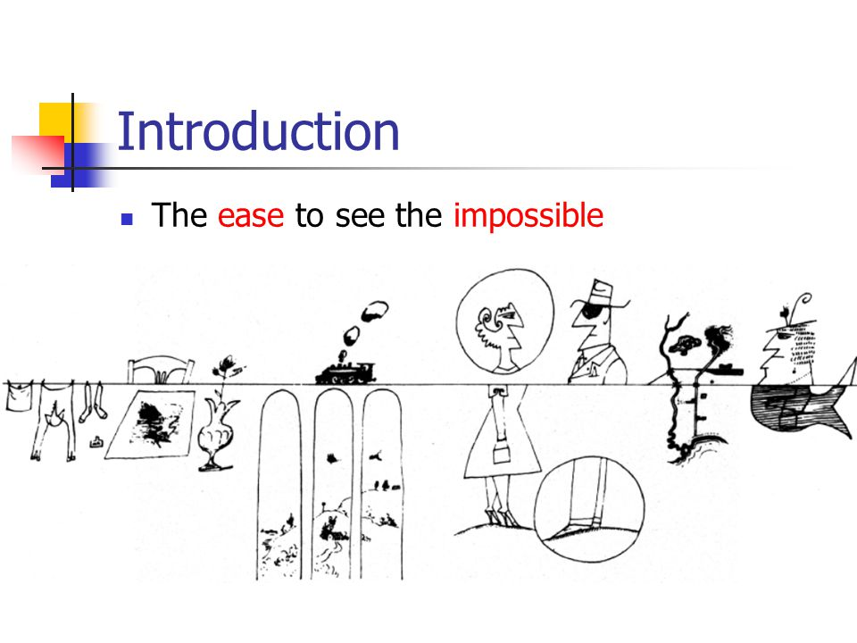Introduction The ease to see the impossible
