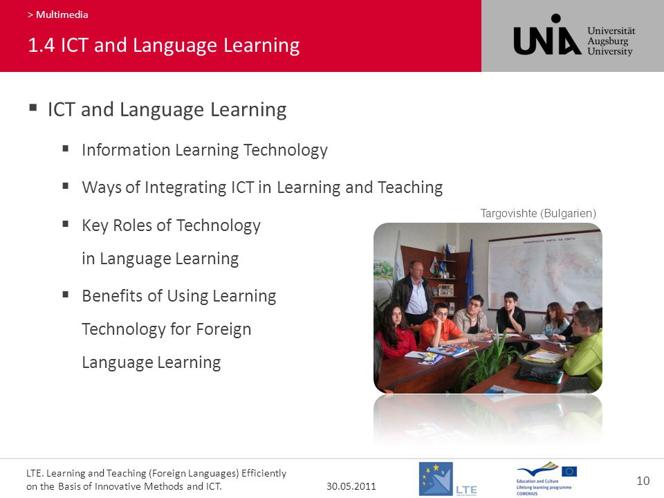 LTE. Learning and Teaching (Foreign Languages) Efficiently on the Basis of Innovative Methods and ICT. 30.05.2011 10 140 > Multimedia 1.4ICT and Langu