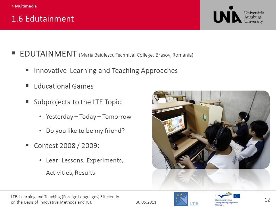 LTE. Learning and Teaching (Foreign Languages) Efficiently on the Basis of Innovative Methods and ICT. 30.05.2011 12 160 > Multimedia 1.6Edutainment 