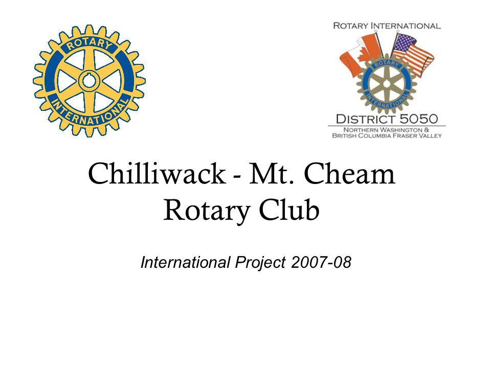 Chilliwack - Mt. Cheam Rotary Club International Project 2007-08