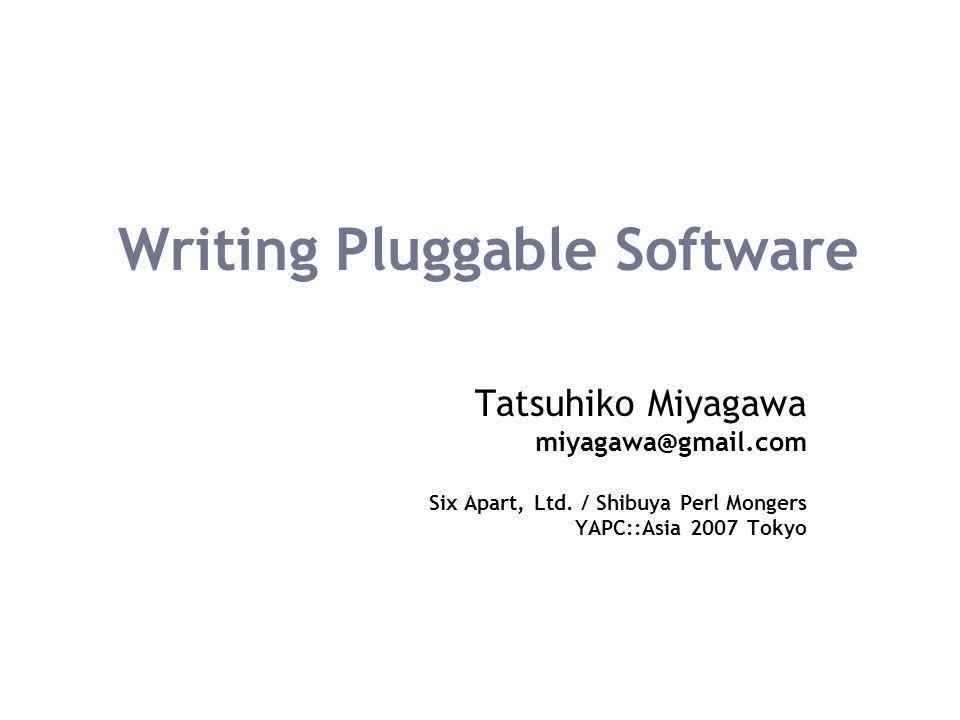 Writing Pluggable Software Tatsuhiko Miyagawa miyagawa@gmail.com Six Apart, Ltd.