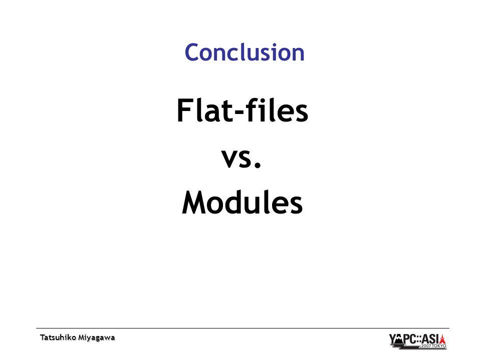 Tatsuhiko Miyagawa Conclusion Flat-files vs. Modules